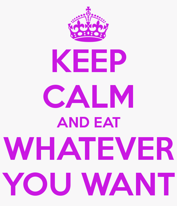 Eat What You Want Day: EAT WHATEVER YOU WANT DAY